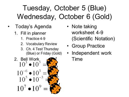 Tuesday, October 5 (Blue) Wednesday, October 6 (Gold) Today's Agenda 1.Fill in planner 1.Practice 4-9 2.Vocabulary Review 3.Ch. 4 Test Thursday (Blue)