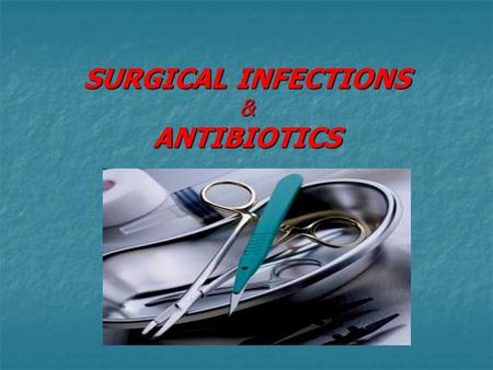 SURGICAL INFECTIONS & ANTIBIOTICS. OBJECTIVES Definitions. Definitions. Pathogenesis. Pathogenesis. Clinical features. Clinical features. Surgical microbiology.