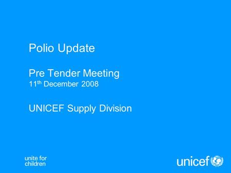 Polio Update Pre Tender Meeting 11 th December 2008 UNICEF Supply Division.