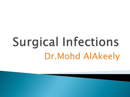 Dr.Mohd AlAkeely. * Defined as an infection which requires surgical Treatment or as a complication of surgical treatment. *It accounts for one-third of.