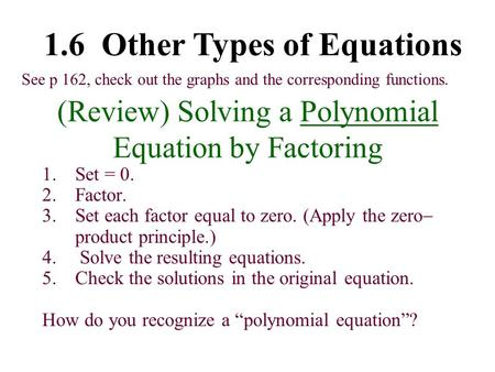 (Review) Solving a Polynomial Equation by Factoring 1.Set = 0. 2.Factor. 3.Set each factor equal to zero. (Apply the zero  product principle.) 4. Solve.