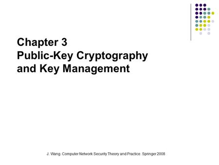 J. Wang. Computer Network Security Theory and Practice. Springer 2008 Chapter 3 Public-Key Cryptography and Key Management.