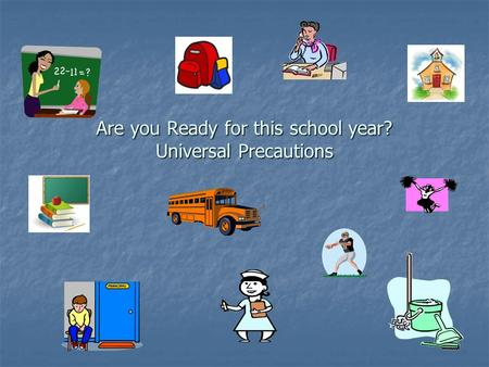 Are you Ready for this school year? Universal Precautions.