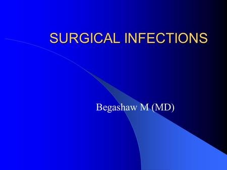 SURGICAL INFECTIONS Begashaw M (MD). Surgical infection Defined as an infection related to or complicating a surgical therapy and requiring surgical management.