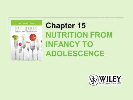 Chapter 15 NUTRITION FROM INFANCY TO ADOLESCENCE.