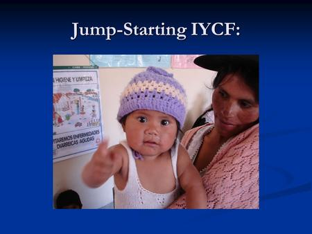 Jump-Starting IYCF:. Infant nutritional status depends on the mother's status.