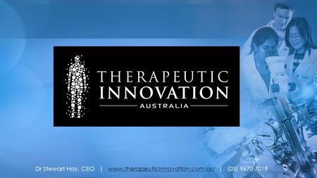 Dr Stewart Hay, CEO | www.therapeuticinnovation.com.au | (03) 9670 7018www.therapeuticinnovation.com.au.