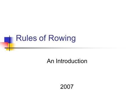 Rules of Rowing An Introduction 2007.  Referee Commission January 2007 2 Rules of Rowing Published annually in March by the United States Rowing Association.