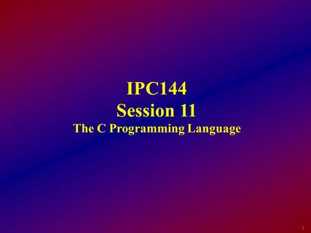 1 IPC144 Session 11 The C Programming Language. 2 Objectives To format a #define statement correctly To use a #define statement in a C program To construct.