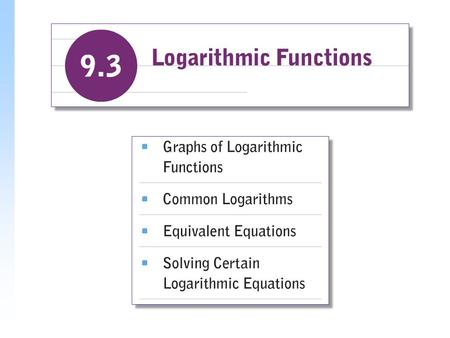 "Logarithmic Functions y = log a x, is read ""the logarithm, base a, of x,"" or ""log, base a, of x,"" means ""the exponent to which we raise a to get x."""