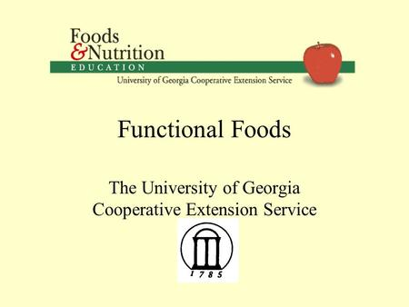 Functional Foods The University of Georgia Cooperative Extension Service.