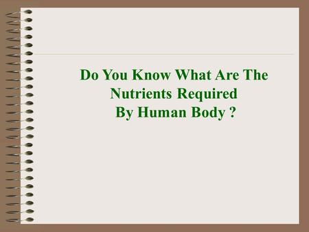 Do You Know What Are The Nutrients Required By Human Body ?
