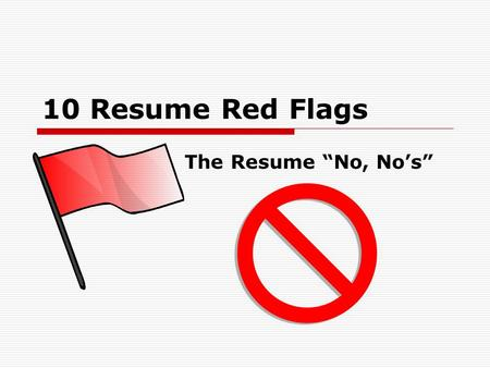 "10 Resume Red Flags The Resume ""No, No's"". It's Covered in Glitter - Literally.  Less extreme attempts such as including image files or using non- traditional."