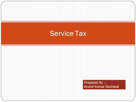 Service Tax Prepared By :- Arvind Kumar Bochiwal.