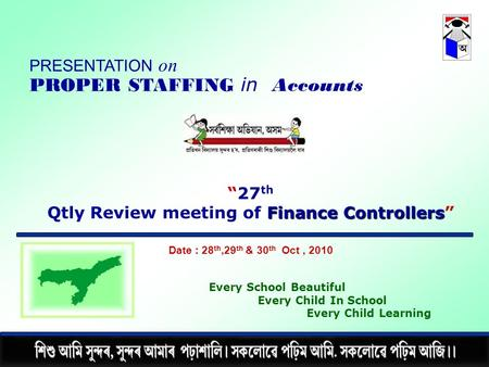 Date : 28 th,29 th & 30 th Oct, 2010 Every School Beautiful Every Child In School Every Child Learning PRESENTATION on PROPER STAFFING in Accounts Finance.