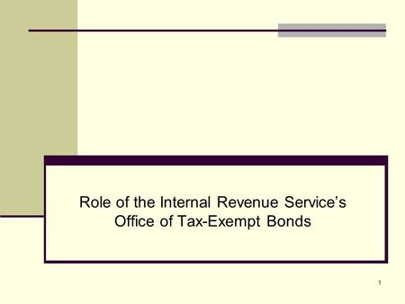 Role of the Internal Revenue Service's Office of Tax-Exempt Bonds 1.