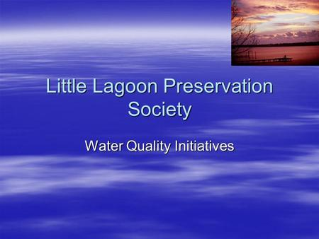 Little Lagoon Preservation Society Water Quality Initiatives.