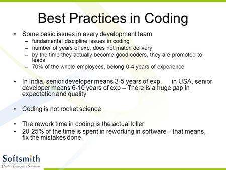 Best Practices in Coding Some basic issues in every development team –fundamental discipline issues in coding –number of years of exp. does not match delivery.