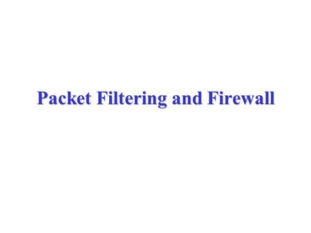 Packet Filtering and Firewall