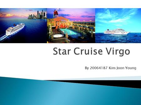 By 20064187 Kim Joon Young. . Company History. What is Cruise Virgo?. Route. Activities on ship. SWOT Analysis. Stock.