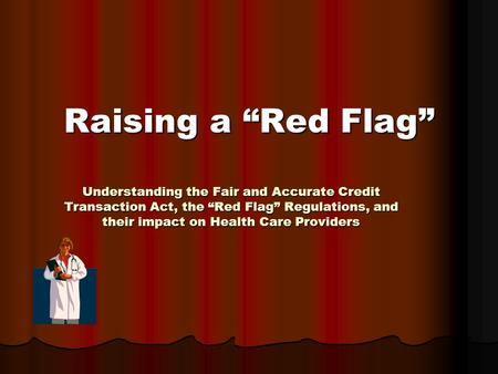 "Understanding the Fair and Accurate Credit Transaction Act, the ""Red Flag"" Regulations, and their impact on Health Care Providers Raising a ""Red Flag"""