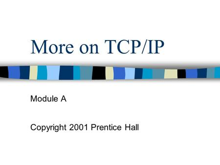 More on TCP/IP Module A Copyright 2001 Prentice Hall.