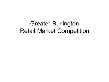 Greater Burlington Retail Market Competition. Downtown Retail and Entertainment Market Share (based upon number stores and square footage) StrongYouth.