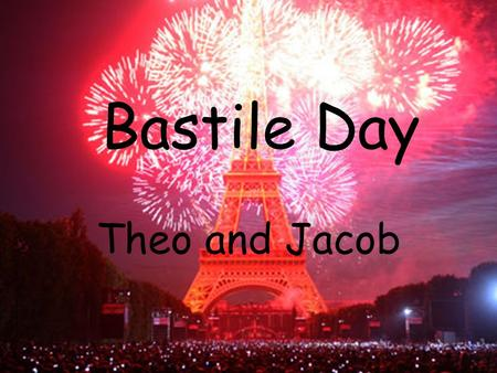 Bastile Day Theo and Jacob. Where is Bastile Day celebrated? Bastille Day is celebrated in France.
