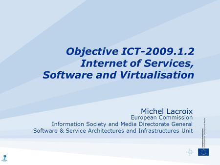 Objective ICT-2009.1.2 Internet of Services, Software and Virtualisation Michel Lacroix European Commission Information Society and Media Directorate General.