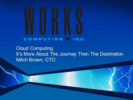 Cloud Computing It's More About The Journey Then The Destination Mitch Brown, CTO.