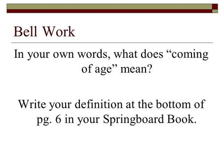 "Bell Work In your own words, what does ""coming of age"" mean?"