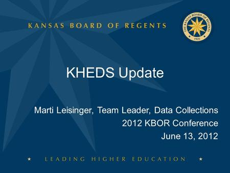 KHEDS Update Marti Leisinger, Team Leader, Data Collections 2012 KBOR Conference June 13, 2012.