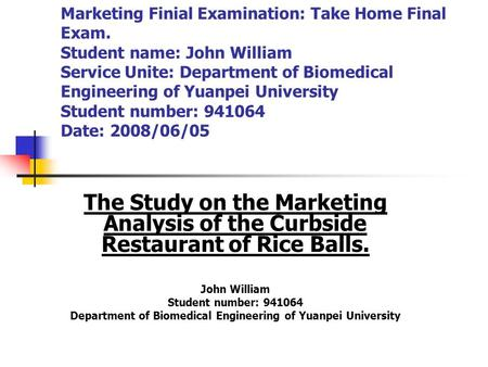 Marketing Finial Examination: Take Home Final Exam. Student name: John William Service Unite: Department of Biomedical Engineering of Yuanpei University.