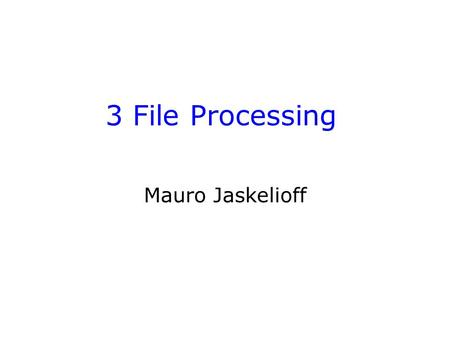 3 File Processing Mauro Jaskelioff. Introduction More UNIX commands for handling files Regular Expressions and Searching files Redirection and pipes Bash.
