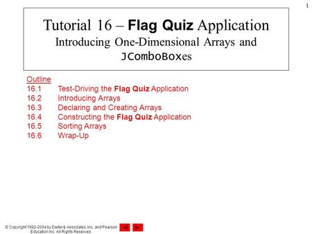 © Copyright 1992-2004 by Deitel & Associates, Inc. and Pearson Education Inc. All Rights Reserved. 1 Outline 16.1 Test-Driving the Flag Quiz Application.