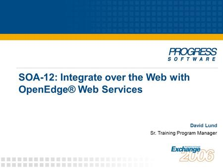 SOA-12: Integrate over the Web with OpenEdge® Web Services