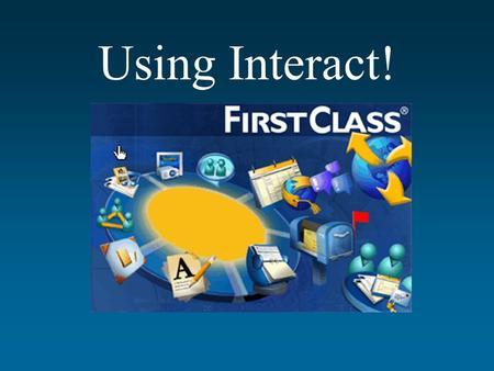 "Using Interact!. OPENING THE NECESSARY SOFTWARE To access the Interact service, you need to use software entitled ""FirstClass."" Click and hold the Apple."