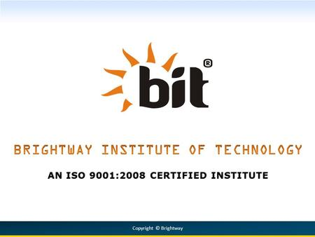 AN ISO 9001:2008 CERTIFIED INSTITUTE Copyright © Brightway.