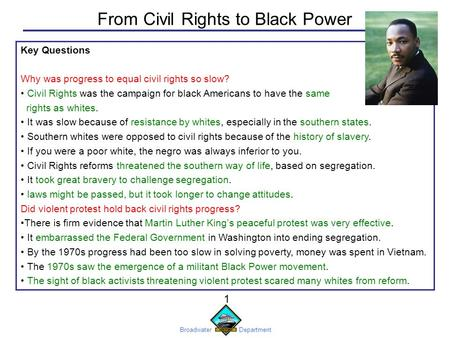 Broadwater Department 1 Key Questions Why was progress to equal civil rights so slow? Civil Rights was the campaign for black Americans to have the same.