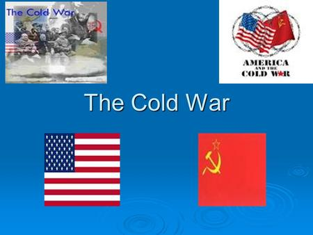 The Cold War.