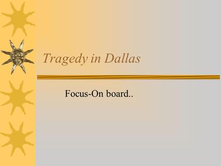 "Tragedy in Dallas Focus-On board... Four Days in November  Nov. 22-1963-Kennedy lands in Texas to ""mend political fences.""  In an open-air limousine,"