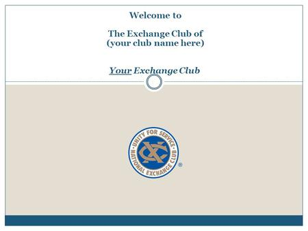 Welcome to The Exchange Club of (your club name here) Your Exchange Club.