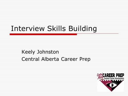 Interview Skills Building Keely Johnston Central Alberta Career Prep.