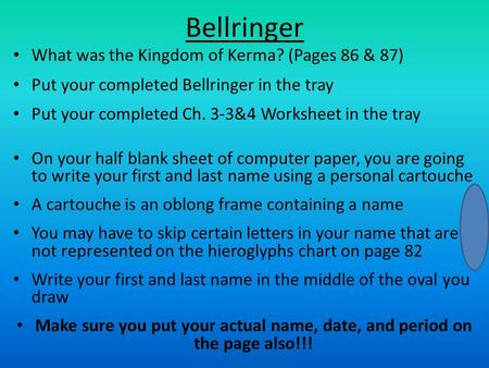 Bellringer What was the Kingdom of Kerma? (Pages 86 & 87) Put your completed Bellringer in the tray Put your completed Ch. 3-3&4 Worksheet in the tray.