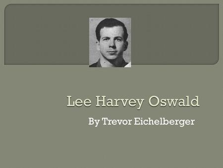 By Trevor Eichelberger.  Born on October 18, 1939, in New Orleans, Louisiana  As a child, Oswald was described by several people who knew him as withdrawn.