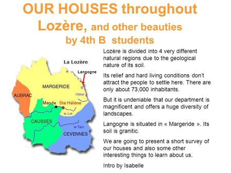 OUR HOUSES throughout Lozère, and other beauties by 4th B students Lozère is divided into 4 very different natural regions due to the geological nature.