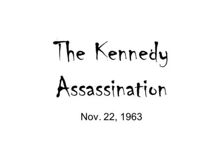 The Kennedy Assassination Nov. 22, 1963. November 22 rd, 1963 In Texas for a little campaigning and to help reunite a divided Texas Democratic Party.