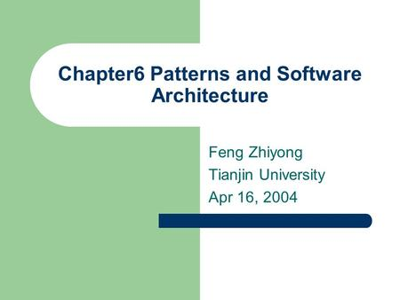 Chapter6 Patterns and Software Architecture Feng Zhiyong Tianjin University Apr 16, 2004.