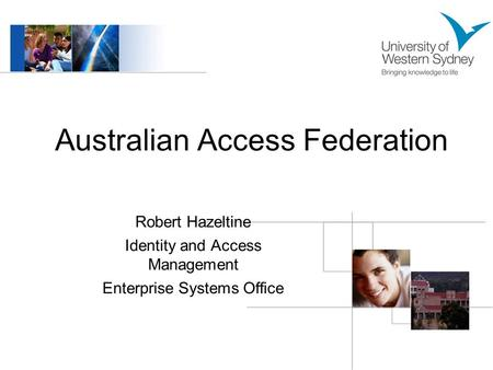 Australian Access Federation Robert Hazeltine Identity and Access Management Enterprise Systems Office.