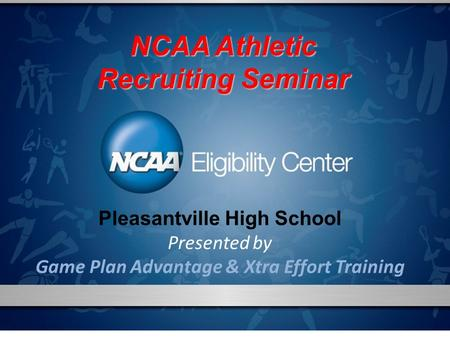 Pleasantville High School Presented by Game Plan Advantage & Xtra Effort Training NCAA Athletic Recruiting Seminar.